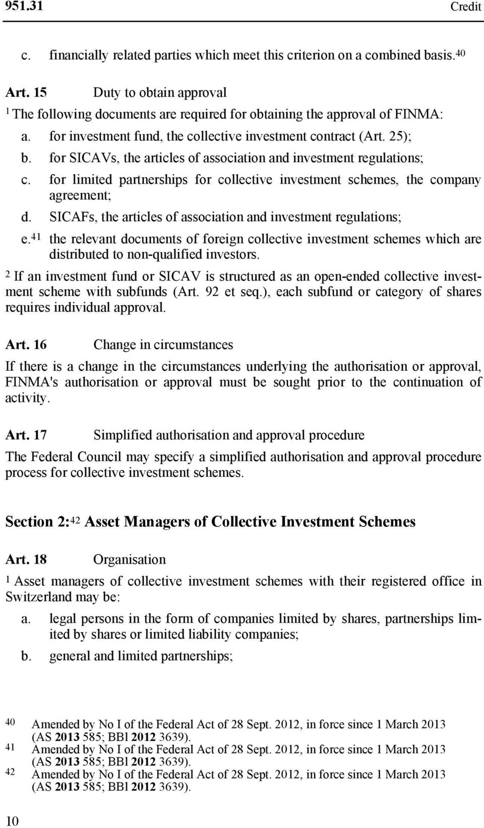 for SICAVs, the articles of association and investment regulations; c. for limited partnerships for collective investment schemes, the company agreement; d.