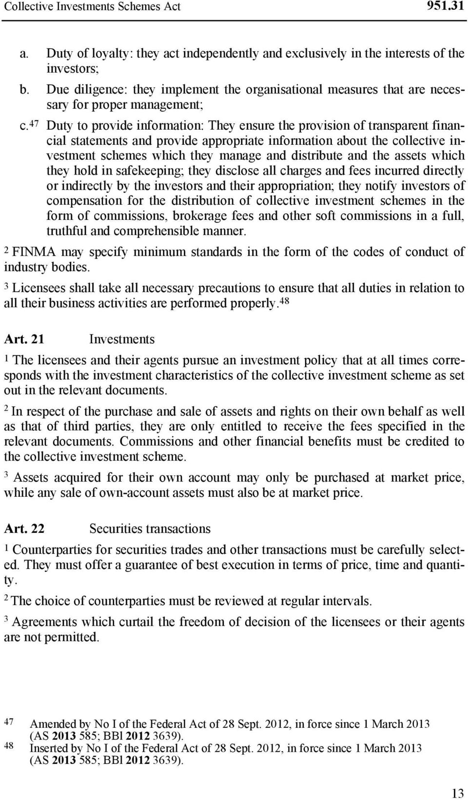 47 Duty to provide information: They ensure the provision of transparent financial statements and provide appropriate information about the collective investment schemes which they manage and