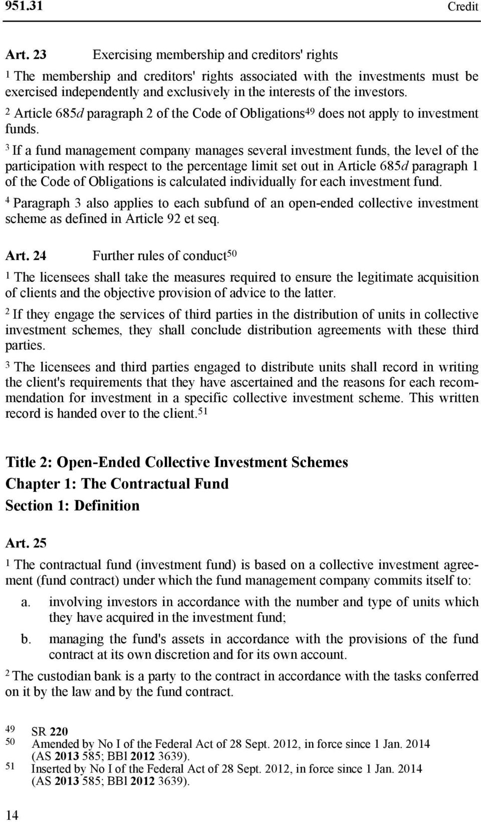 2 Article 685d paragraph 2 of the Code of Obligations 49 does not apply to investment funds.