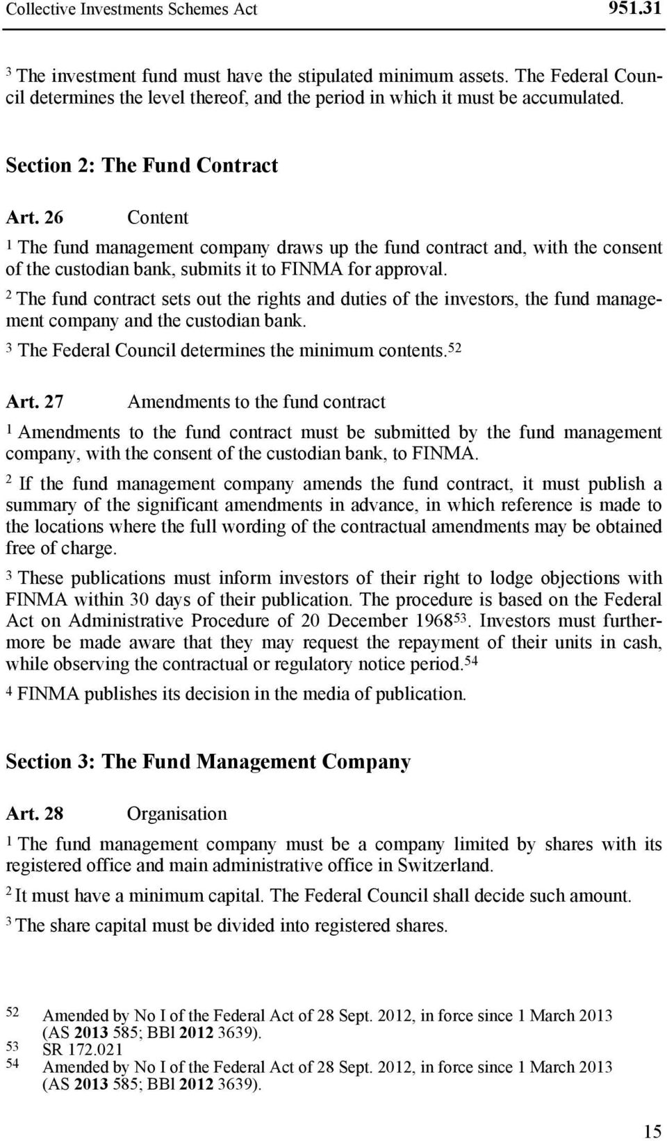 26 Content 1 The fund management company draws up the fund contract and, with the consent of the custodian bank, submits it to FINMA for approval.