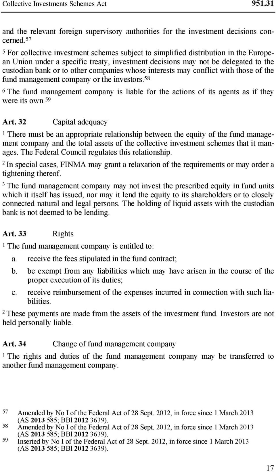 companies whose interests may conflict with those of the fund management company or the investors. 58 6 The fund management company is liable for the actions of its agents as if they were its own.