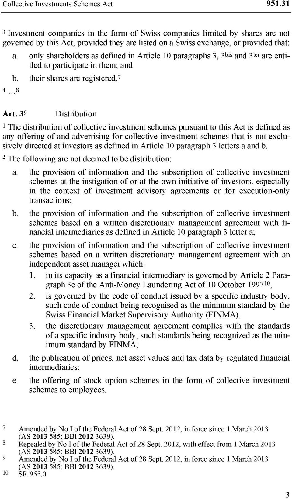 only shareholders as defined in Article 10 paragraphs 3, 3 bis and 3 ter are entitled to participate in them; and b. their shares are registered. 7 4 8 Art.