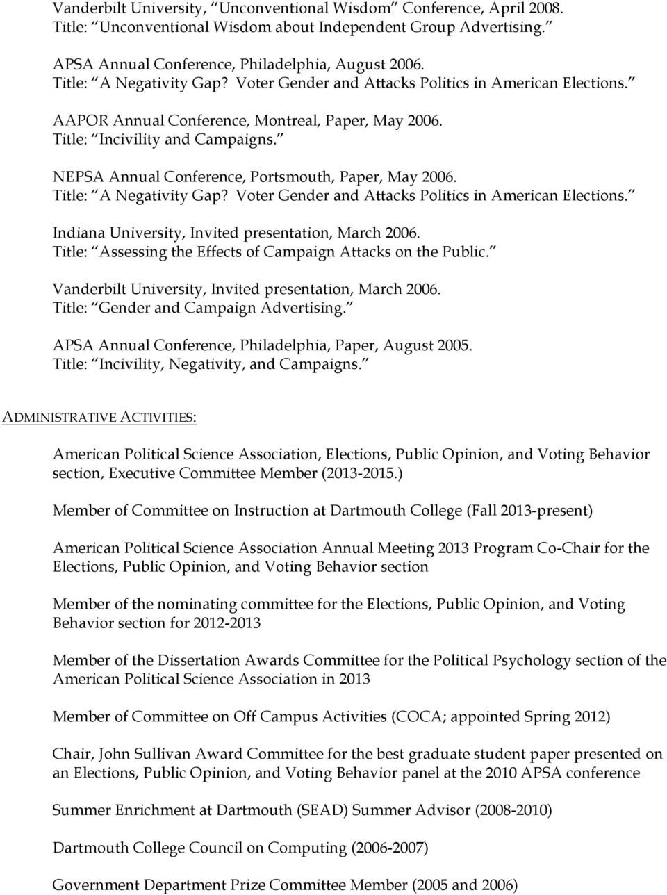 NEPSA Annual Conference, Portsmouth, Paper, May 2006. Title: A Negativity Gap? Voter Gender and Attacks Politics in American Elections. Indiana University, Invited presentation, March 2006.
