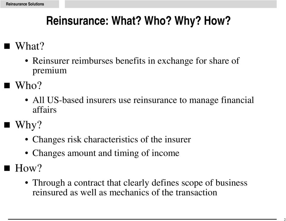 insurers use reinsurance to manage financial affairs Changes risk characteristics of the