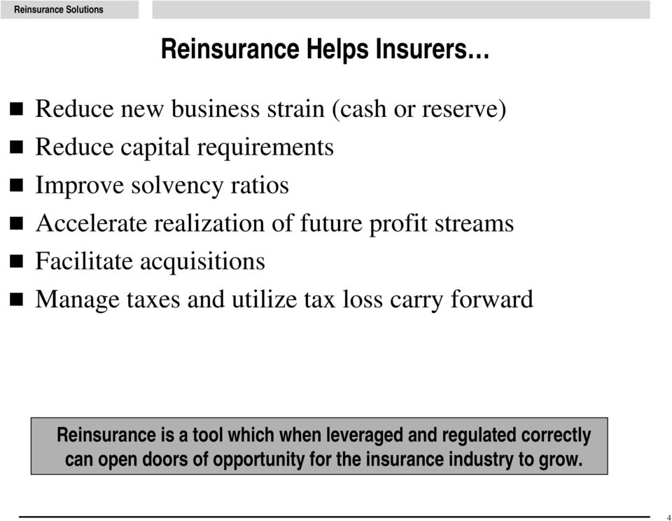 Facilitate acquisitions Manage taxes and utilize tax loss carry forward Reinsurance is a tool
