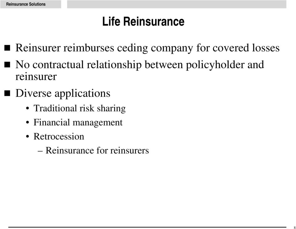 policyholder and reinsurer Diverse applications Traditional