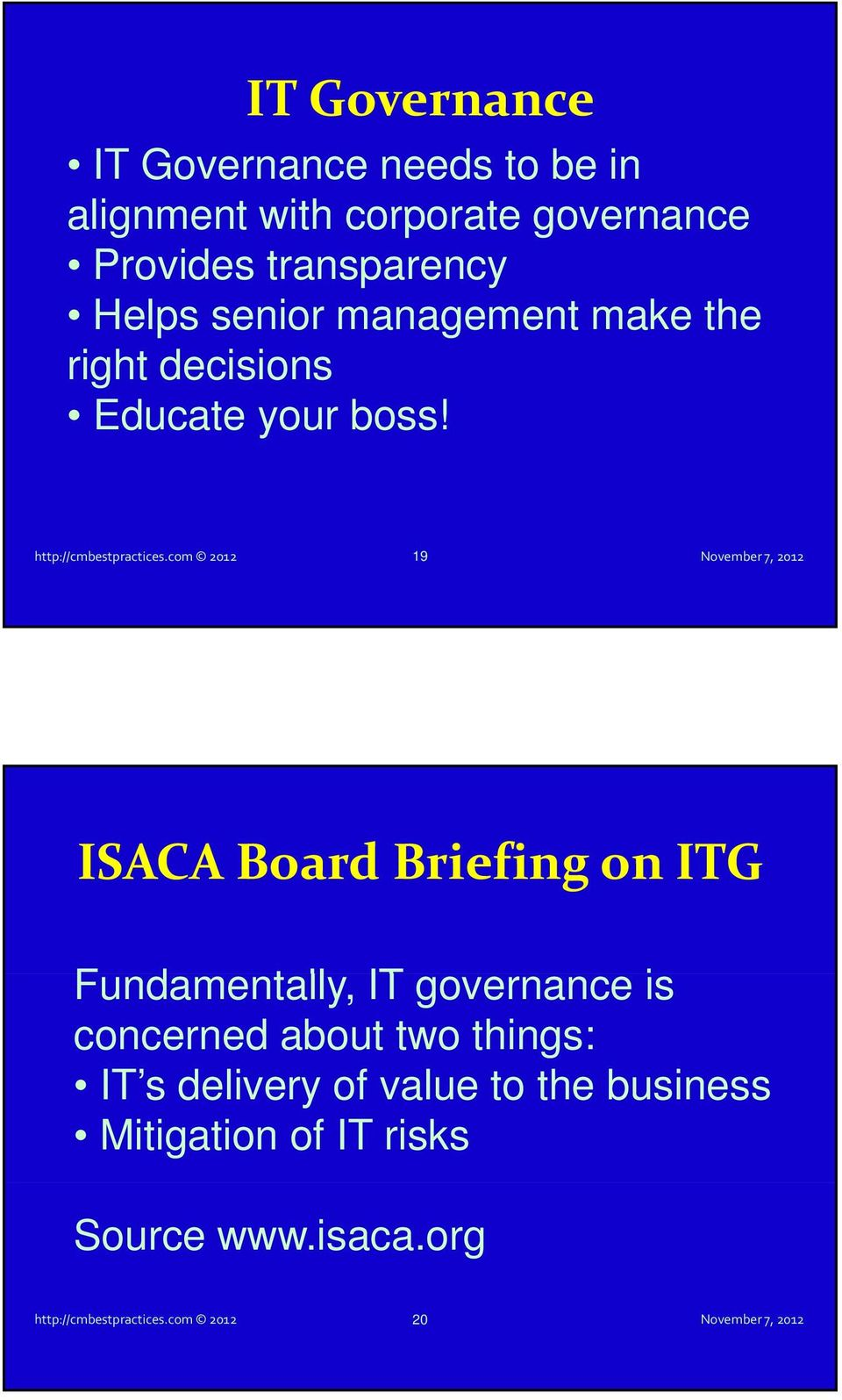 com 2012 19 ISACA Board Briefing on ITG Fundamentally, IT governance is concerned about two things: IT