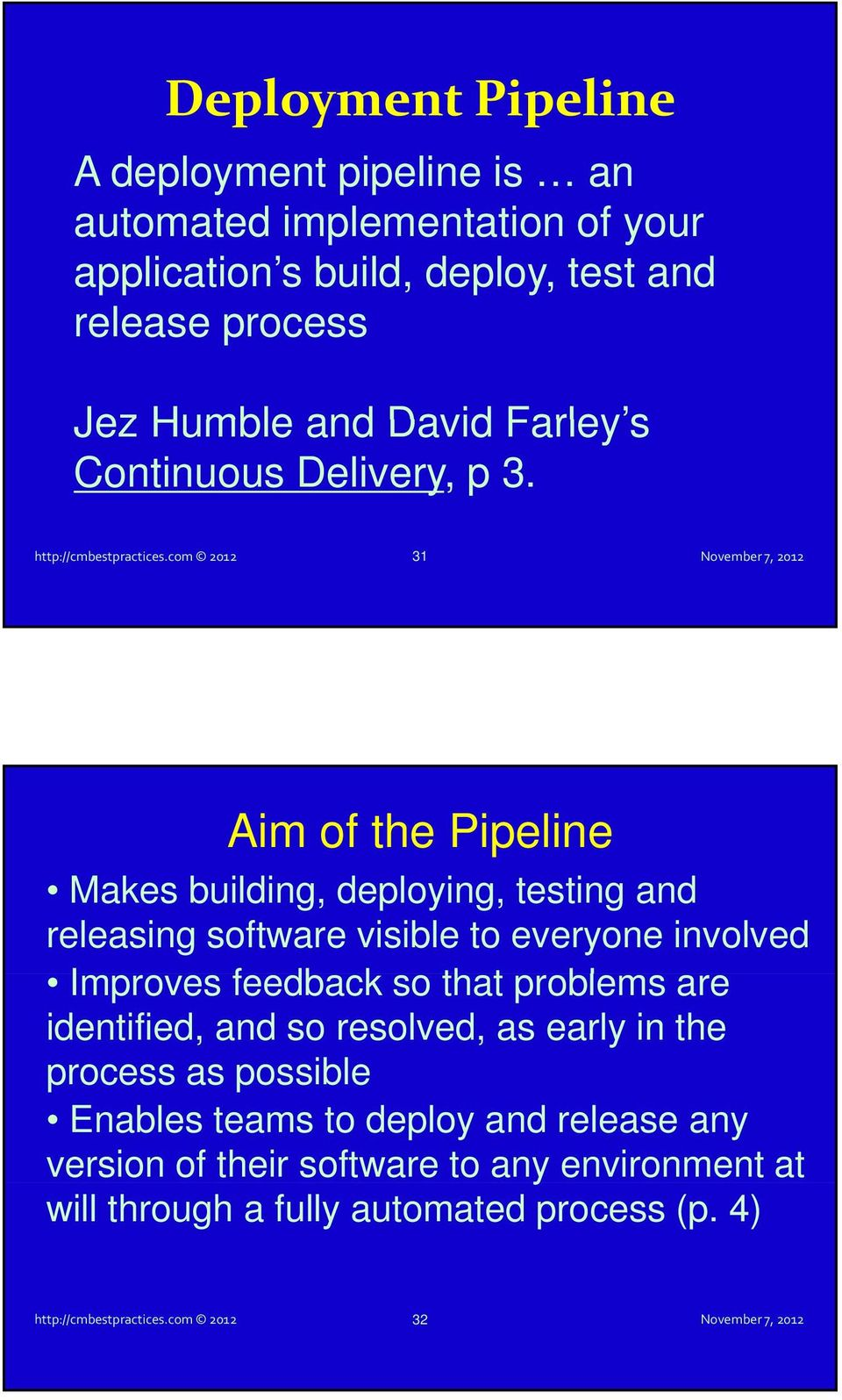 com 2012 31 Aim of the Pipeline Makes building, deploying, testing and releasing software visible to everyone involved Improves feedback so that t