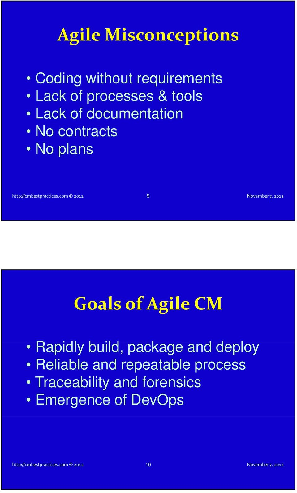com 2012 9 Goals of Agile CM Rapidly build, package and deploy Reliable and