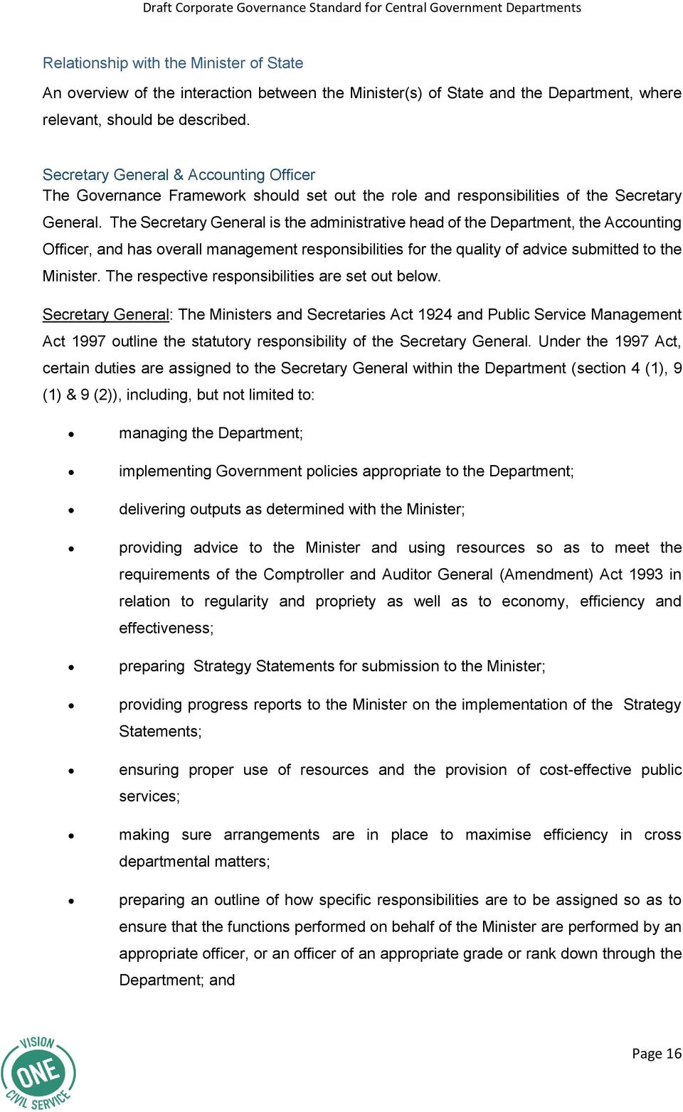The Secretary General is the administrative head of the Department, the Accounting Officer, and has overall management responsibilities for the quality of advice submitted to the Minister.