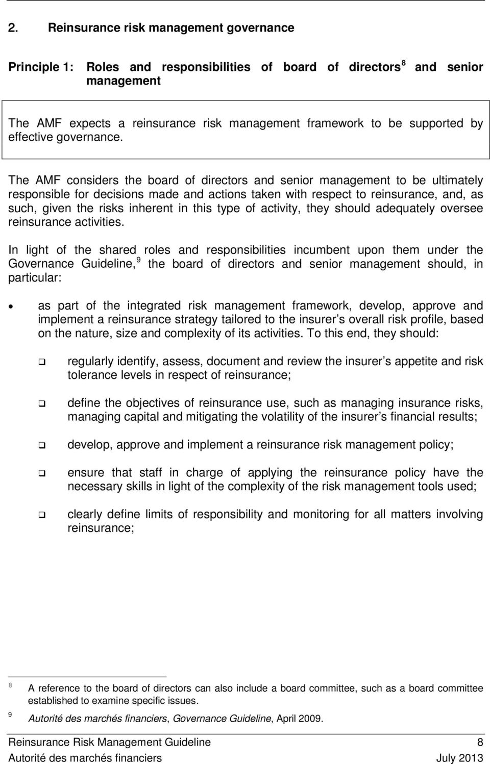 The AMF considers the board of directors and senior management to be ultimately responsible for decisions made and actions taken with respect to reinsurance, and, as such, given the risks inherent in