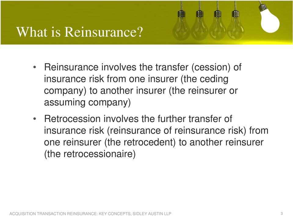 ceding company) to another insurer (the reinsurer or assuming company) Retrocession