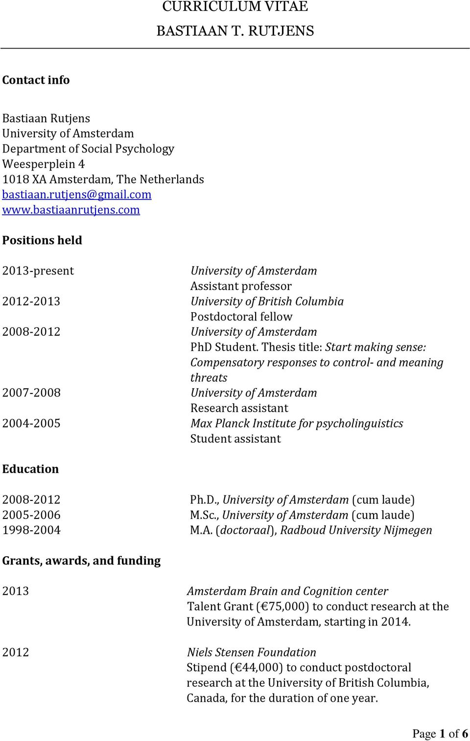 com Positions held 2013-present University of Amsterdam Assistant professor 2012-2013 University of British Columbia Postdoctoral fellow 2008-2012 University of Amsterdam PhD Student.
