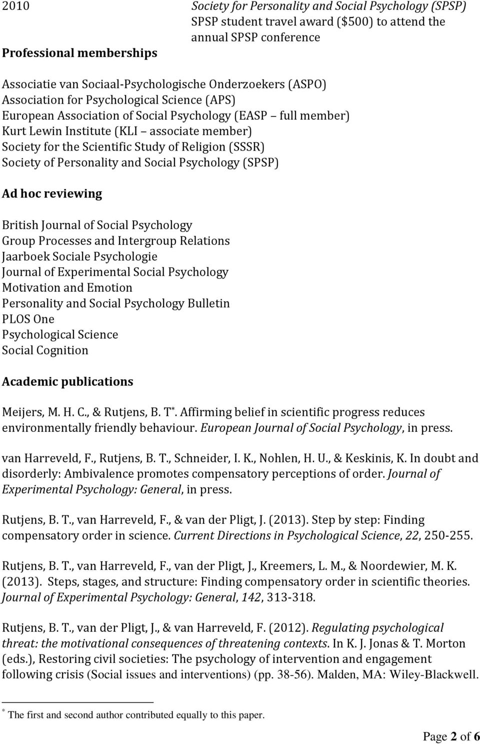 Study of Religion (SSSR) Society of Personality and Social Psychology (SPSP) Ad hoc reviewing British Journal of Social Psychology Group Processes and Intergroup Relations Jaarboek Sociale