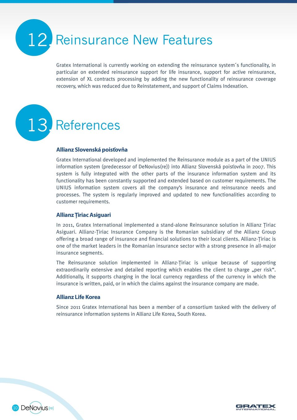13. References Allianz Slovenská poisťovňa Gratex International developed and implemented the Reinsurance module as a part of the UNIUS information system (predecessor of DeNovius(re)) into Allianz