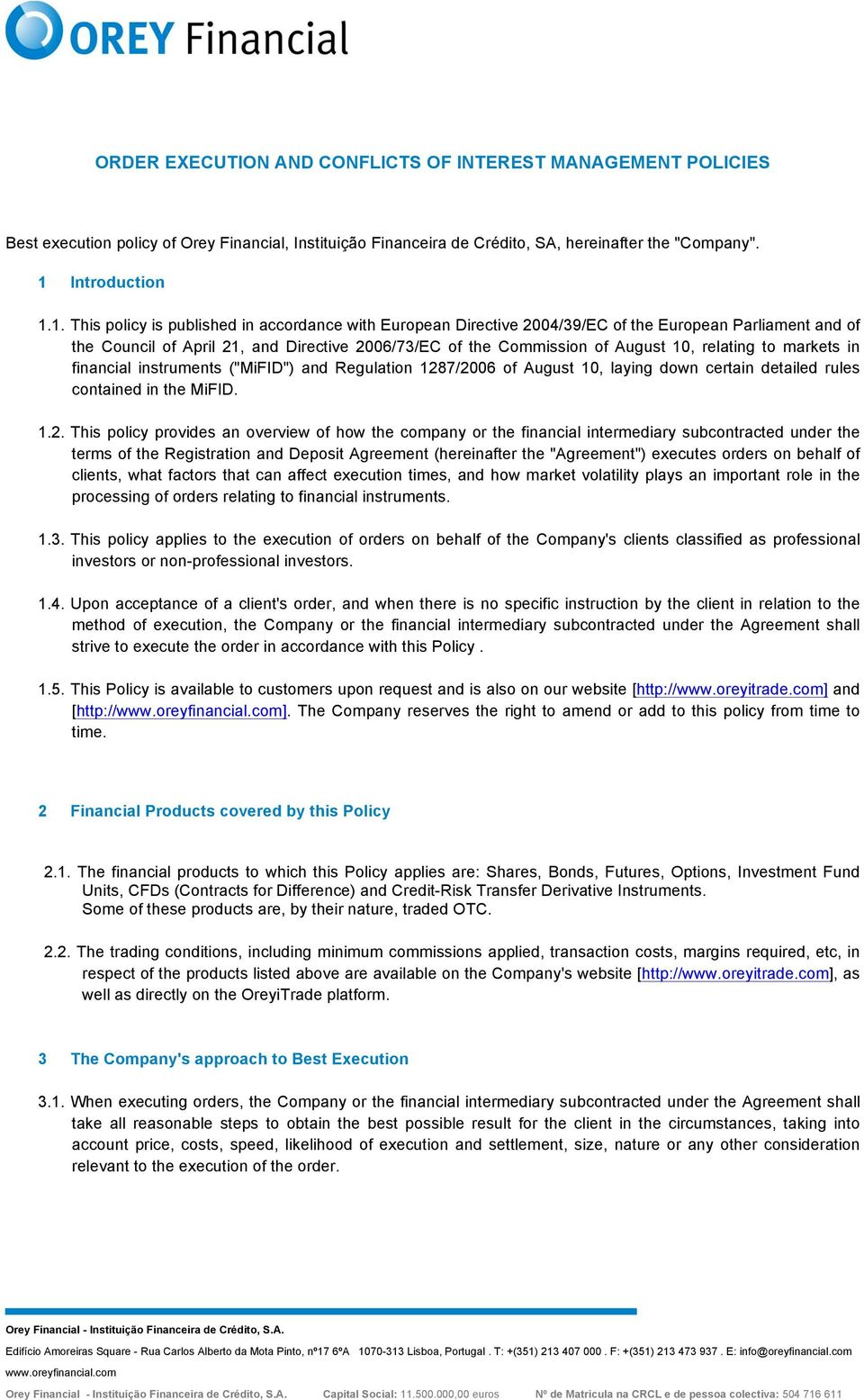 1. This policy is published in accordance with European Directive 2004/39/EC of the European Parliament and of the Council of April 21, and Directive 2006/73/EC of the Commission of August 10,