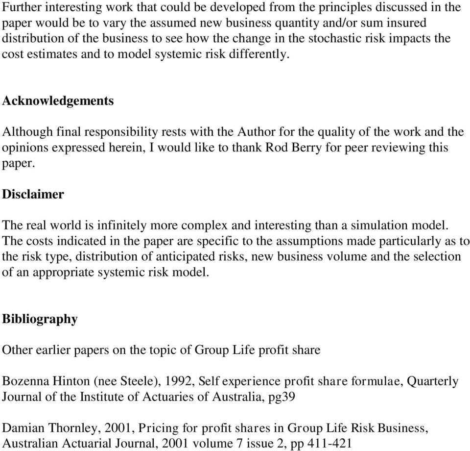 Acknowledgements Although final responsibility rests with the Author for the quality of the work and the opinions expressed herein, I would like to thank Rod Berry for peer reviewing this paper.