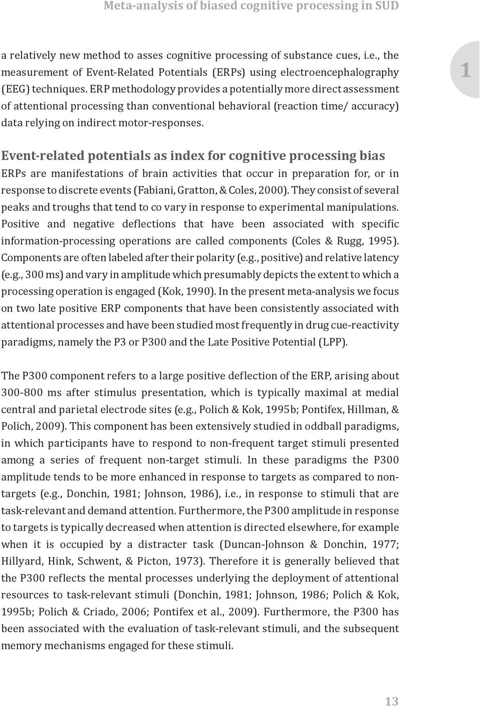 Event-related potentials as index for cognitive processing bias ERPs are manifestations of brain activities that occur in preparation for, or in response to discrete events (Fabiani, Gratton, &