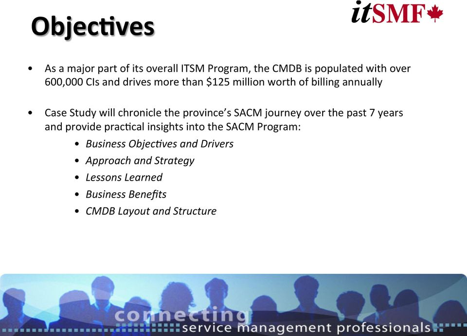 s SACM journey over the past 7 years and provide prac=cal insights into the SACM Program: Business