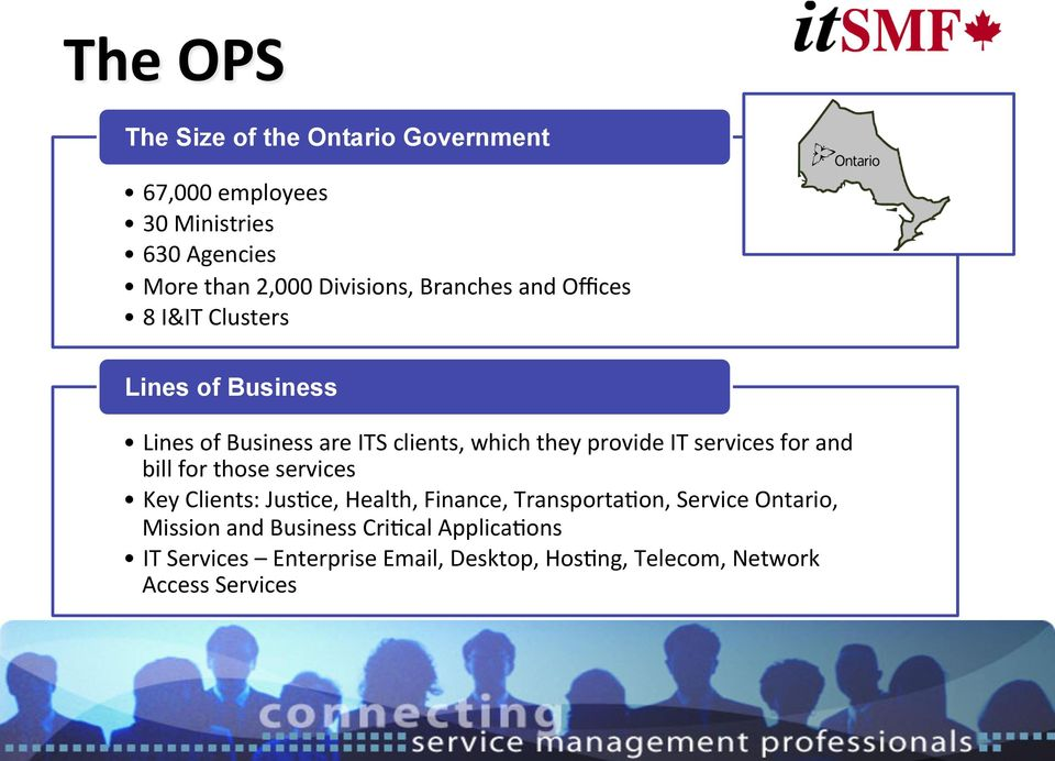 services for and bill for those services Key Clients: Jus=ce, Health, Finance, Transporta=on, Service Ontario,