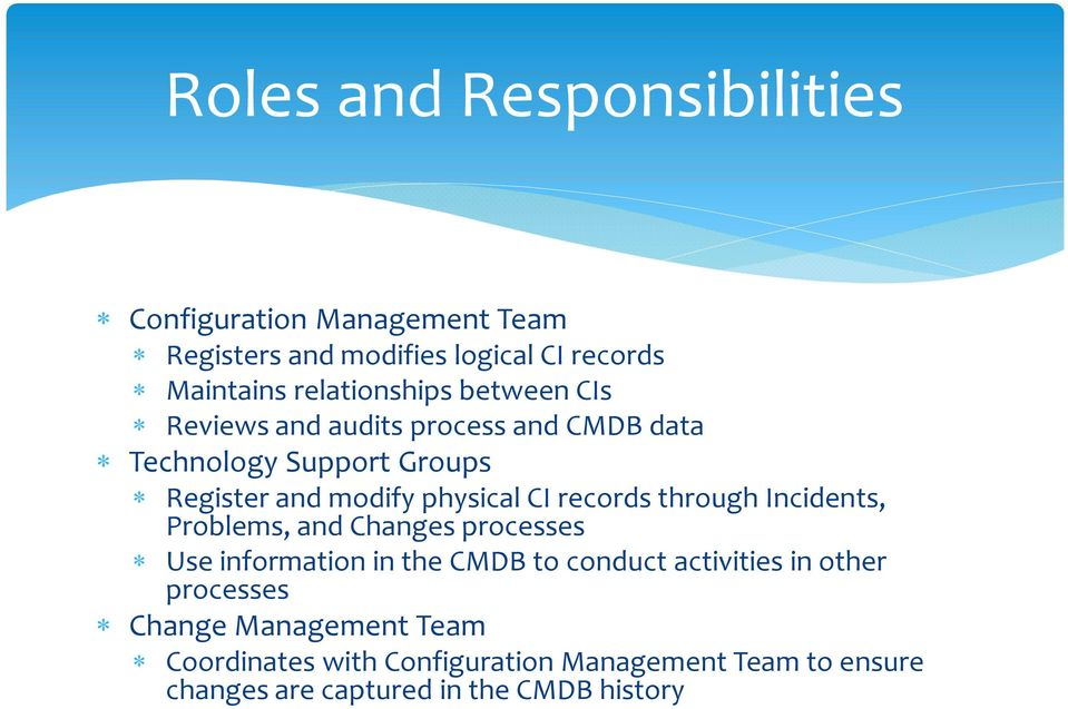 physical CI records through Incidents, Problems, and Changes processes Use information in the CMDB to conduct activities