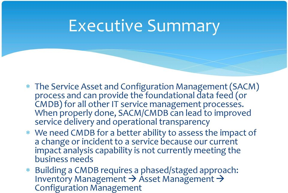 When properly done, SACM/CMDB can lead to improved service delivery and operational transparency We need CMDB for a better ability to assess