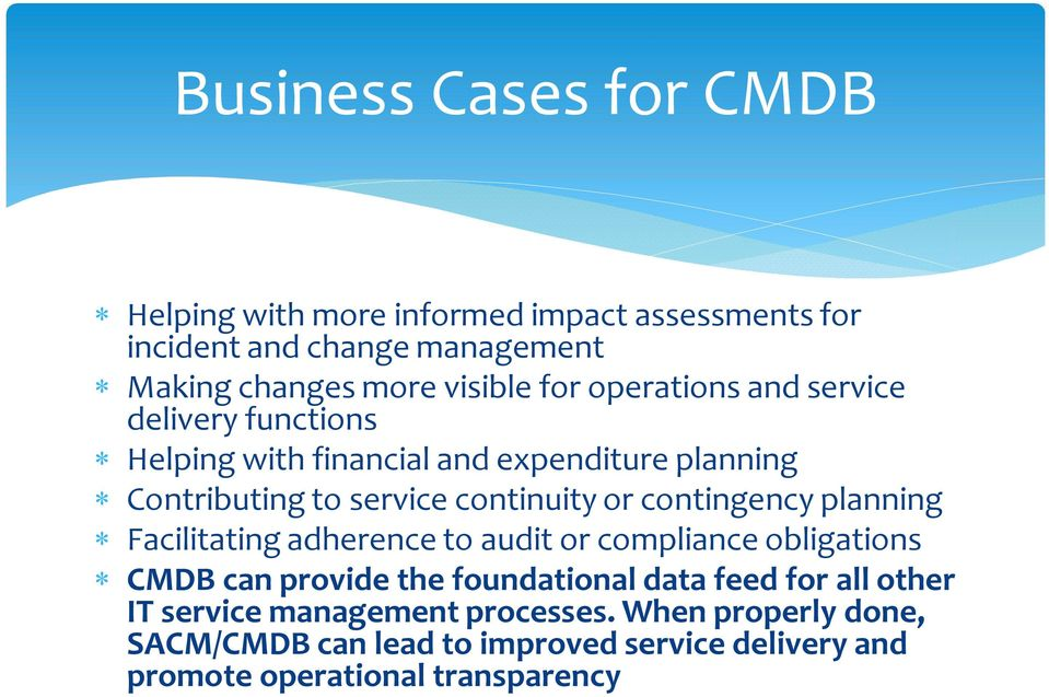contingency planning Facilitating adherence to audit or compliance obligations CMDB can provide the foundational data feed for all