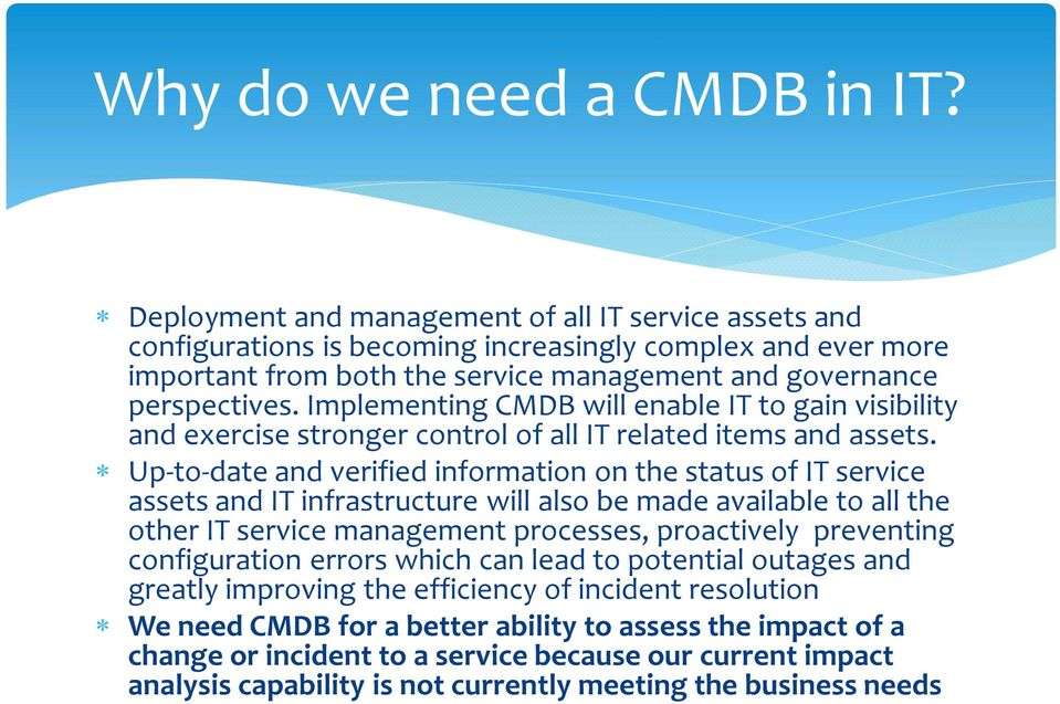 Implementing CMDB will enable IT to gain visibility and exercise stronger control of all IT related items and assets.