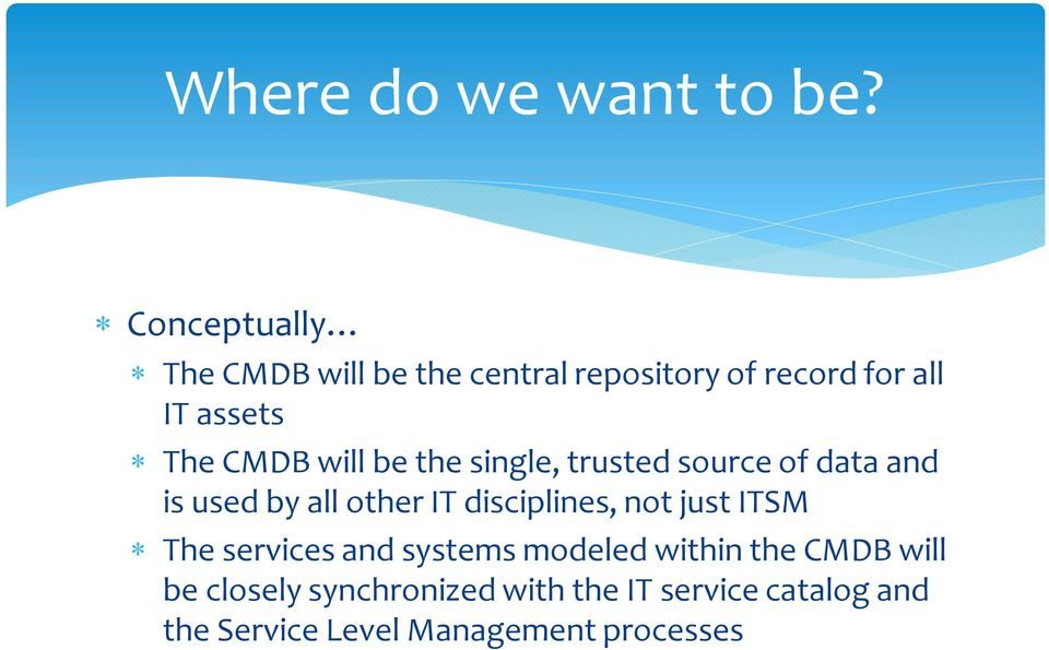 will be the single, trusted source of data and is used by all other IT disciplines, not