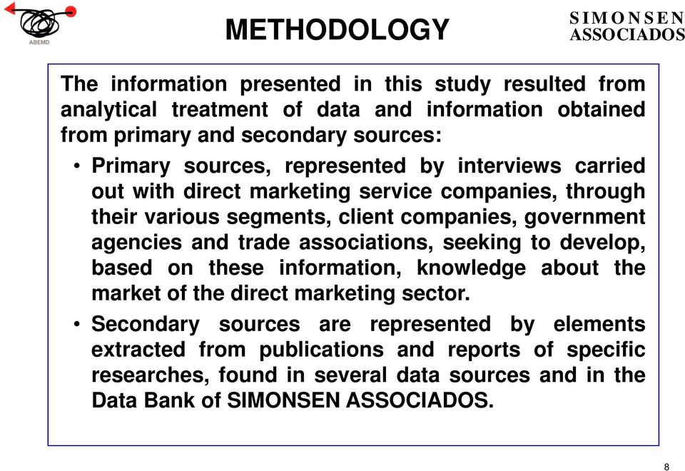agencies and trade associations, seeking to develop, based on these information, knowledge about the market of the direct marketing sector.