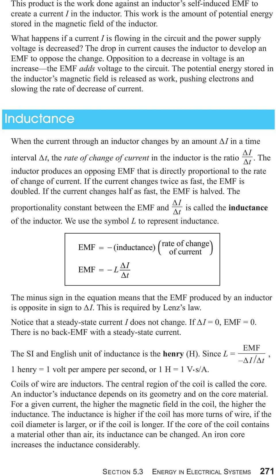Opposition to a decrease in voltage is an increase the EMF adds voltage to the circuit.