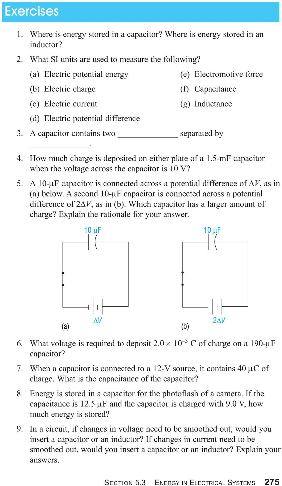 A capacitor contains two separated by. 4. How much charge is deposited on either plate of a.5-mf capacitor when the voltage across the capacitor is 0 V? 5.