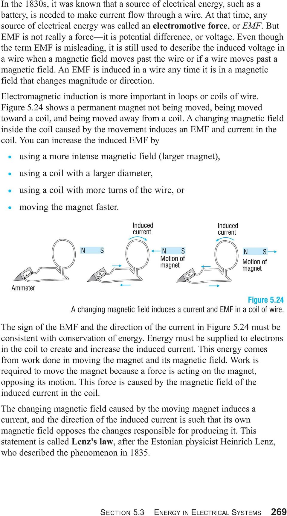 Even though the term EMF is misleading, it is still used to describe the induced voltage in a wire when a magnetic field moves past the wire or if a wire moves past a magnetic field.
