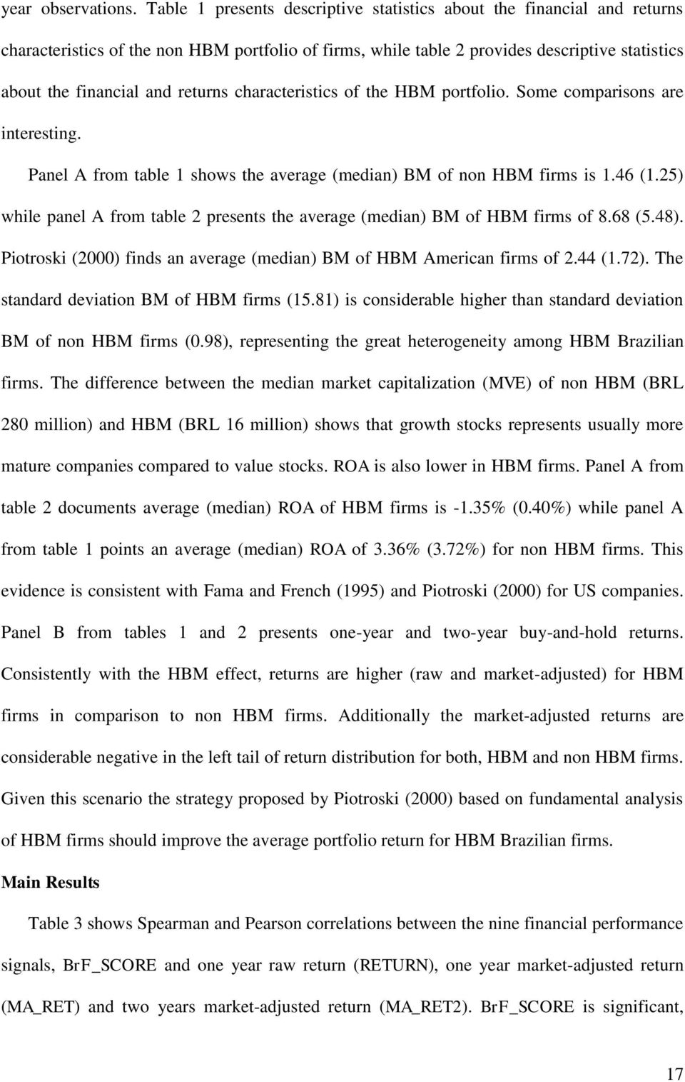 returns characteristics of the HBM portfolio. Some comparisons are interesting. Panel A from table 1 shows the average (median) BM of non HBM firms is 1.46 (1.