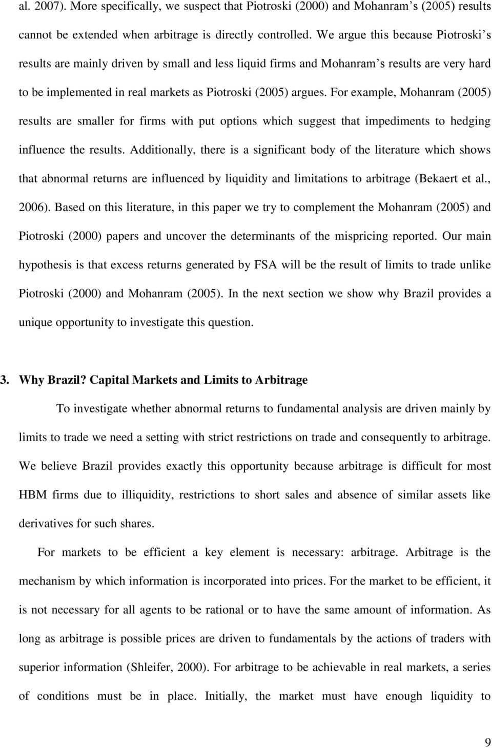 For example, Mohanram (2005) results are smaller for firms with put options which suggest that impediments to hedging influence the results.