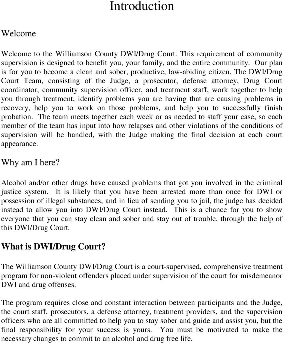 The DWI/Drug Court Team, consisting of the Judge, a prosecutor, defense attorney, Drug Court coordinator, community supervision officer, and treatment staff, work together to help you through