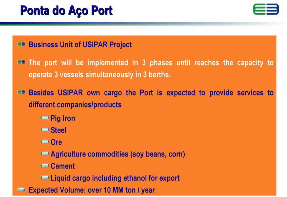 Besides USIPAR own cargo the Port is expected to provide services to different companies/products Pig
