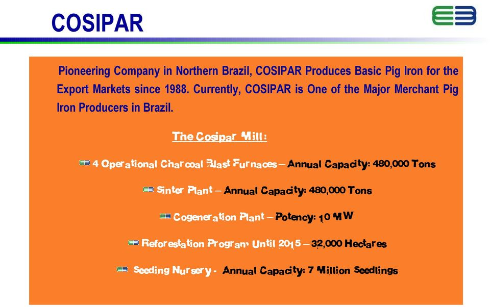 The Cosipar M ill: 4 Operational Charcoal Blast Furnaces Annual Capacity: 480,000 Tons Sinter Plant Annual