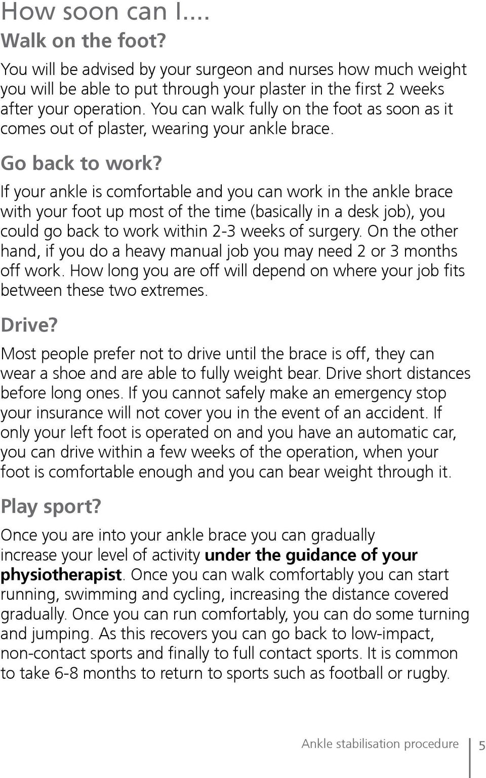 If your ankle is comfortable and you can work in the ankle brace with your foot up most of the time (basically in a desk job), you could go back to work within 2-3 weeks of surgery.