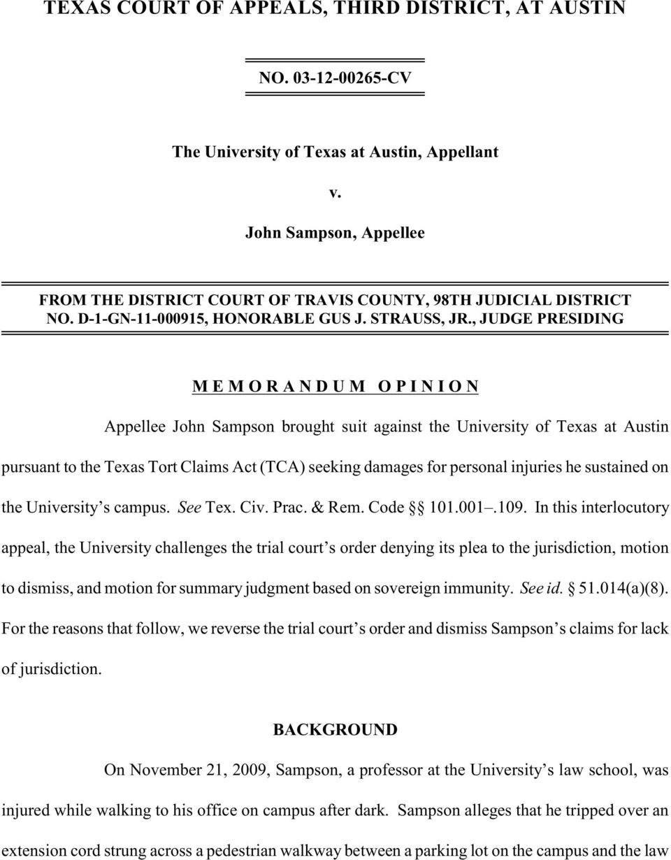 , JUDGE PRESIDING M E M O R A N D U M O P I N I O N Appellee John Sampson brought suit against the University of Texas at Austin pursuant to the Texas Tort Claims Act (TCA) seeking damages for