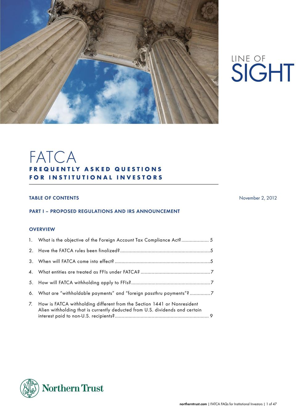 What entities are treated as FFIs under FATCA?...7 5. How will FATCA withholding apply to FFIs?...7 6. What are withholdable payments and foreign passthru payments?...7 7.