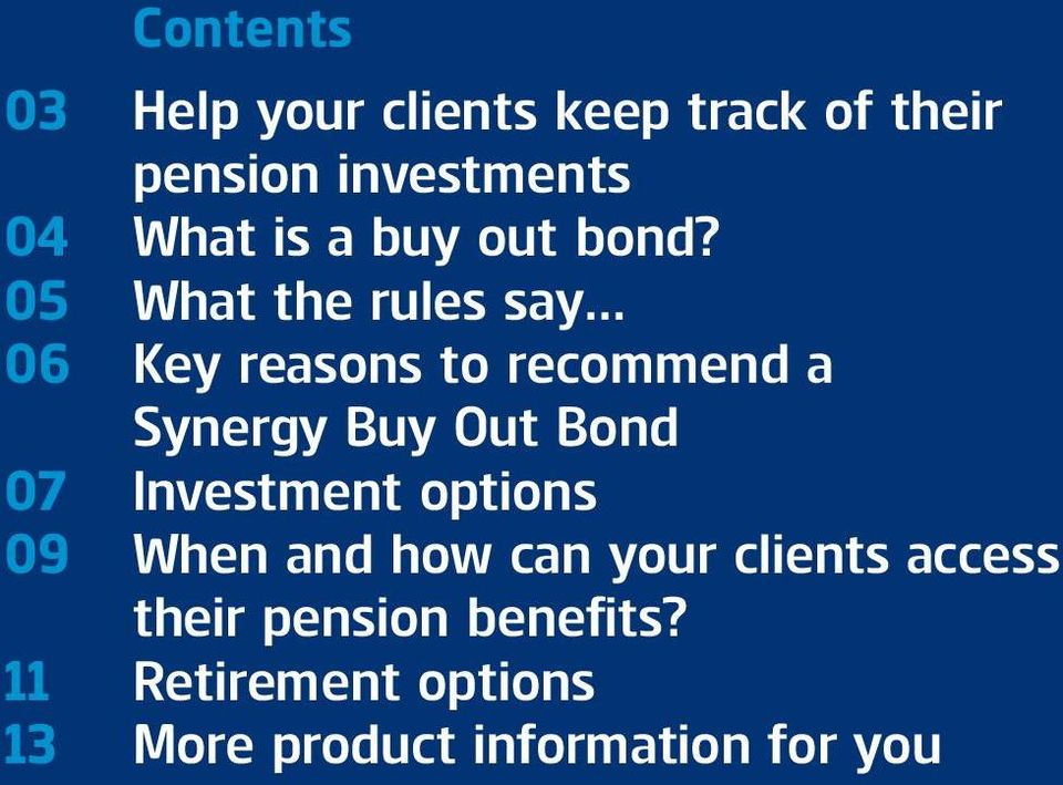 .. 06 Key reasons to recommend a Synergy Buy Out Bond 07 Investment options 09