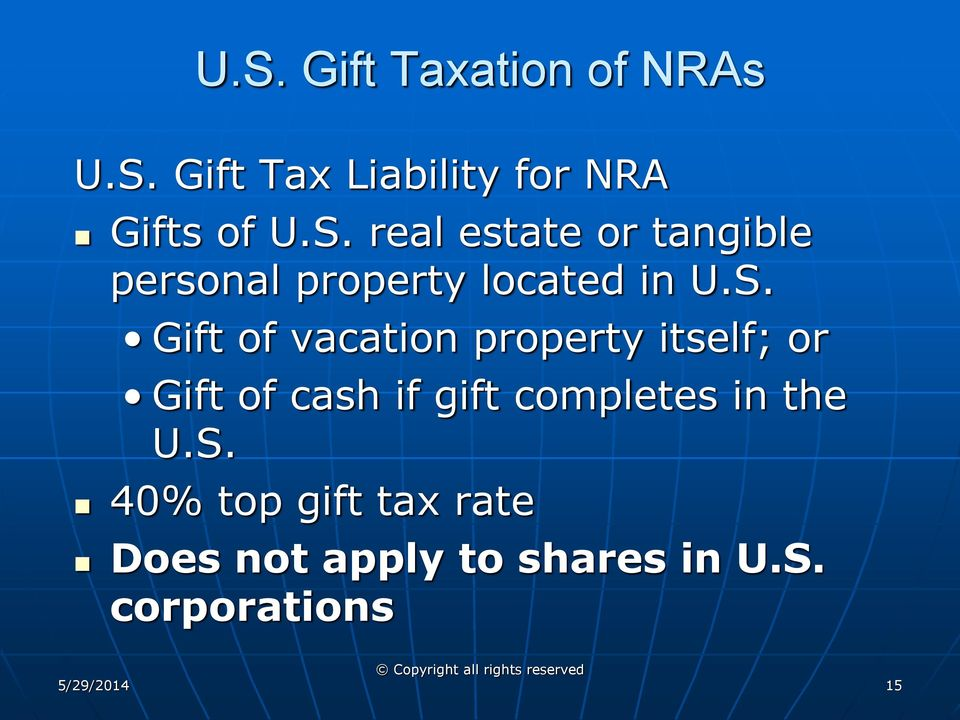 in the U.S. 40% top gift tax rate Does not apply to shares in U.S. corporations 5/29/2014 15