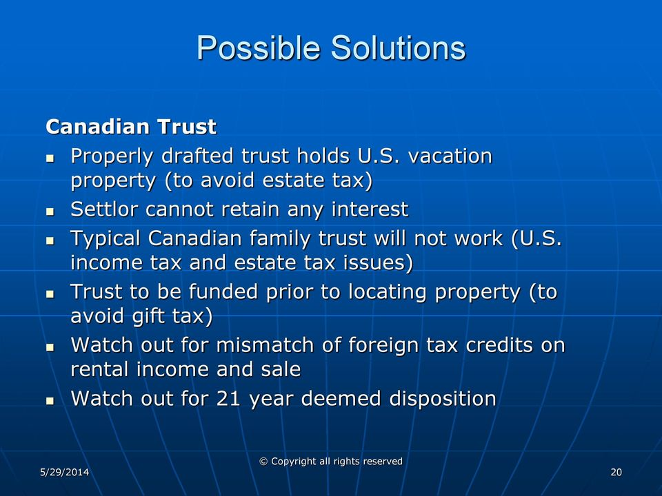 vacation property (to avoid estate tax) Settlor cannot retain any interest Typical Canadian family trust