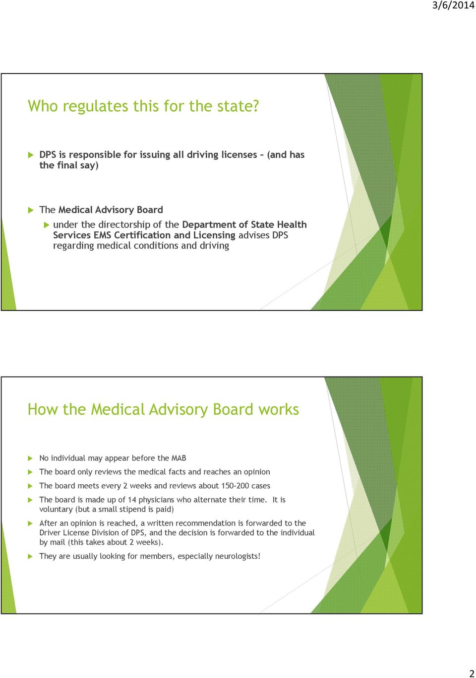 Licensing advises DPS regarding medical conditions and driving How the Medical Advisory Board works No individual may appear before the MAB The board only reviews the medical facts and reaches an