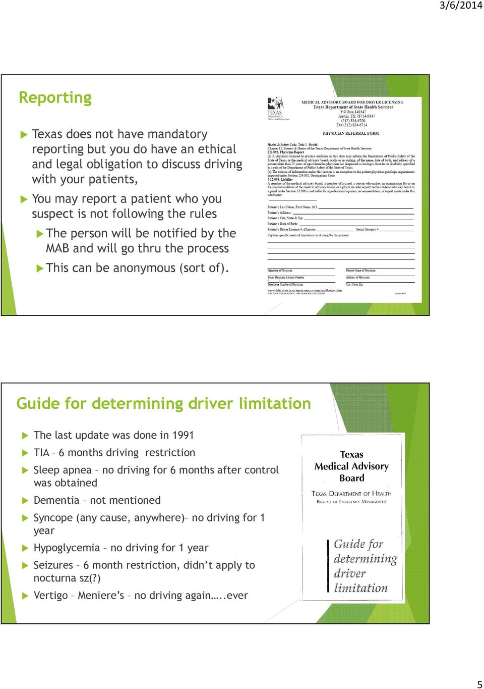 Guide for determining driver limitation The last update was done in 1991 TIA 6 months driving restriction Sleep apnea no driving for 6 months after control was obtained