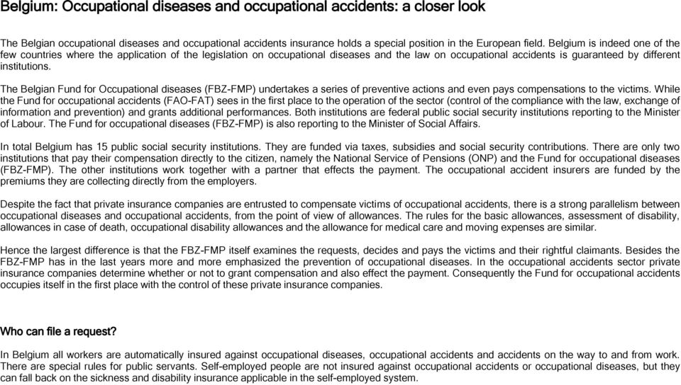 The Belgian Fund for Occupational diseases (FBZ-FMP) undertakes a series of preventive actions and even pays compensations to the victims.