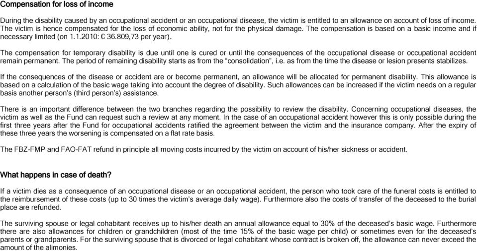 The compensation for temporary disability is due until one is cured or until the consequences of the occupational disease or occupational accident remain permanent.