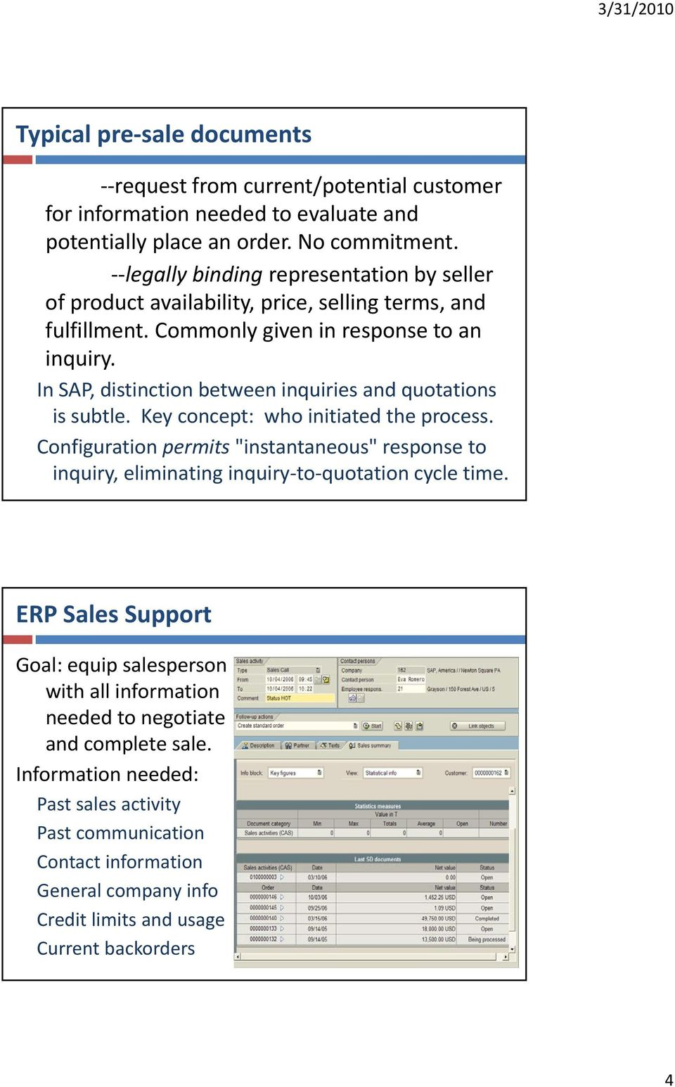 In SAP, distinction between inquiries and quotations is subtle. Key concept: who initiated the process.