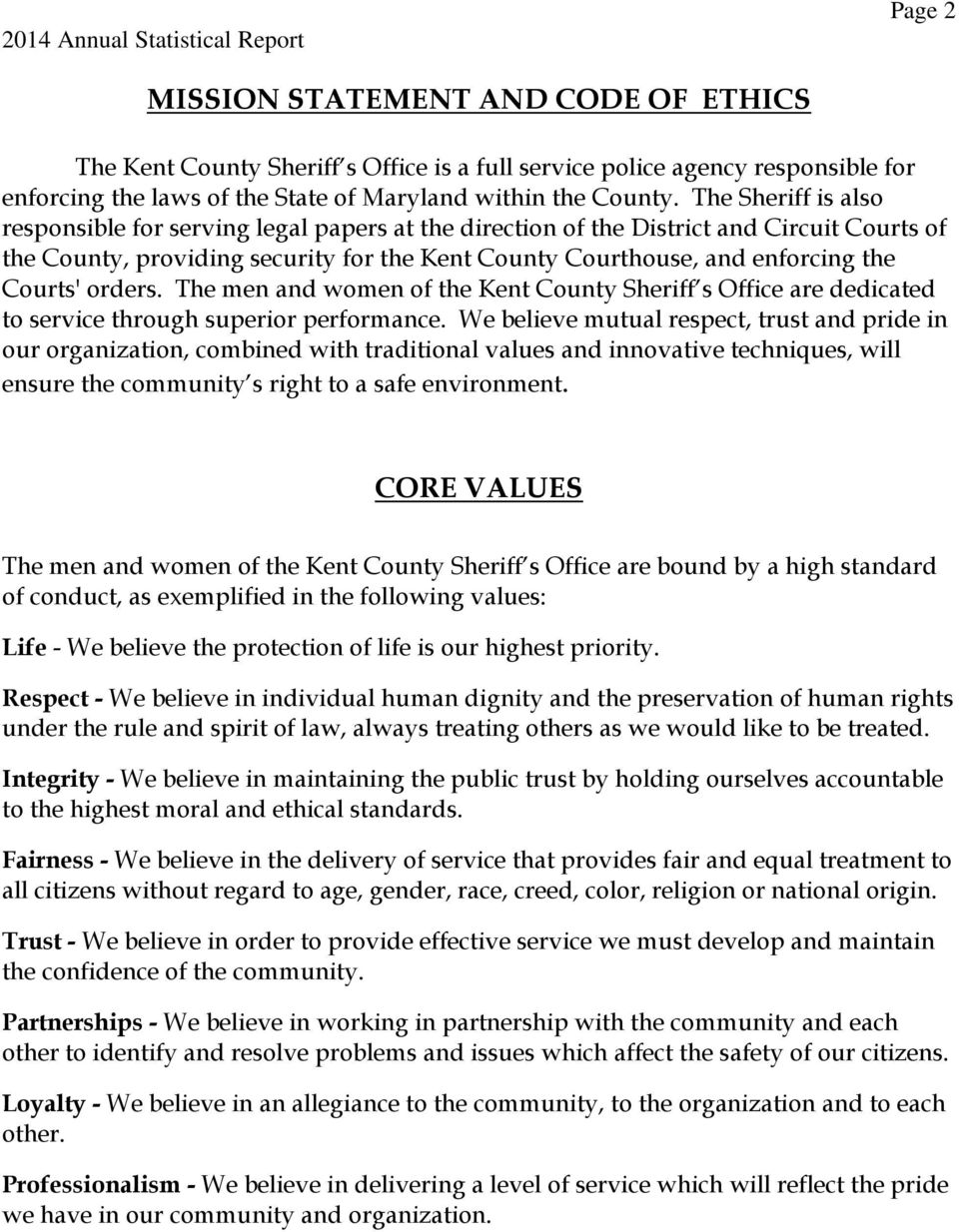 The Sheriff is also responsible for serving legal papers at the direction of the District and Circuit Courts of the County, providing security for the Kent County Courthouse, and enforcing the